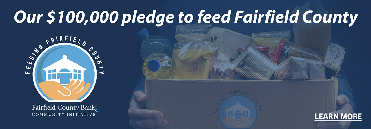 Our $100,000 pledge to feed Fairfield County. Feeding Fairfield County: Fairfield County Bank Community Initiative. Learn more.