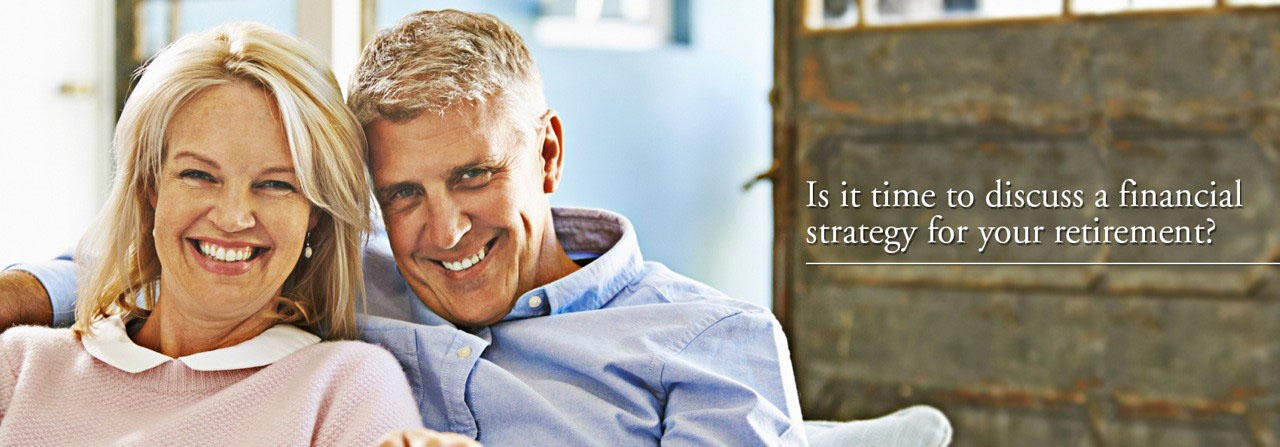 Is it time to discuss a financial strategy for your retirement?