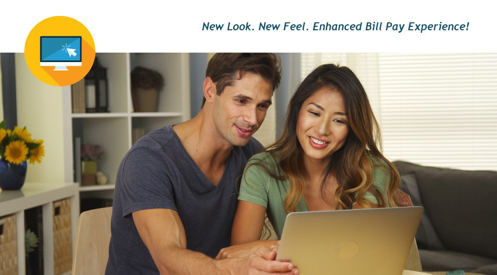 New Look. New Feel. Enhanced Bill Pay Experience!