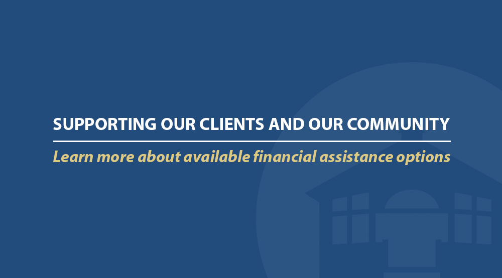 Supporting our clients and our community. Learn more about available financial assistance options.