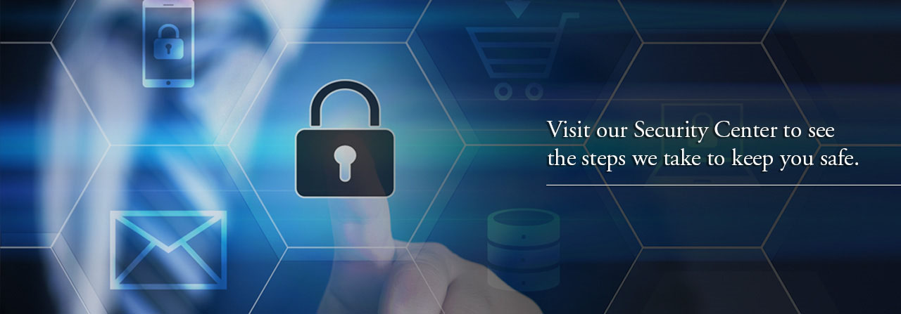 Visit our Security Center to see the steps we take to keep you safe.